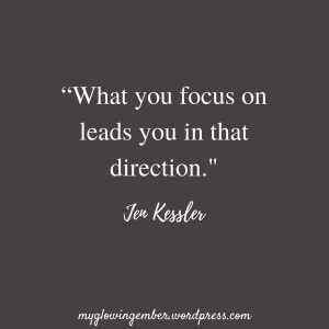 What you focus on leads you in that direction